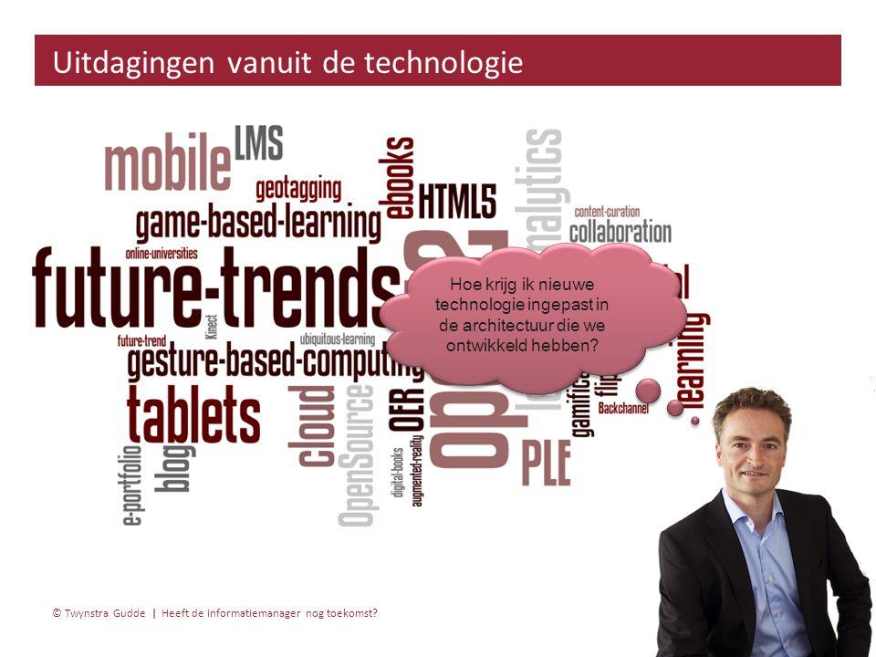 Heeft de informatiemanager nog toekomst? 30 januari 20155 | © Twynstra Gudde | Uitdagingen vanuit de technologie Hoe krijg ik nieuwe technologie ingep