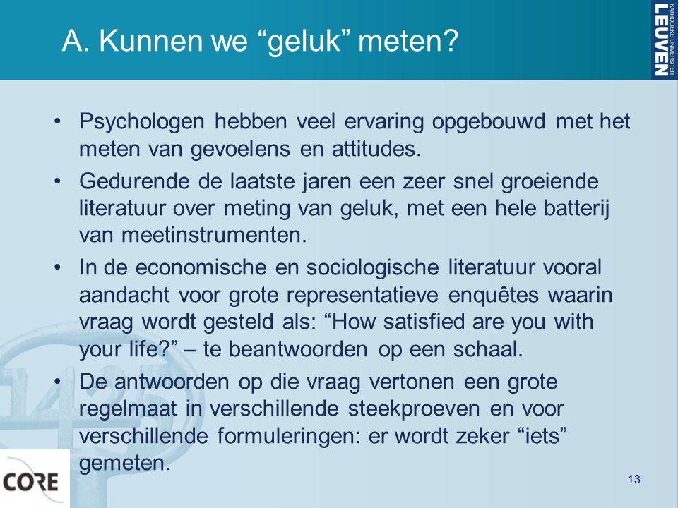 """A. Kunnen we """"geluk"""" meten? Psychologen hebben veel ervaring opgebouwd met het meten van gevoelens en attitudes. Gedurende de laatste jaren een zeer s"""