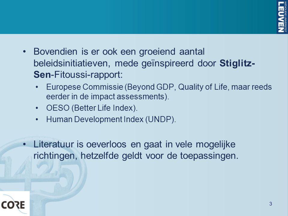 Bovendien is er ook een groeiend aantal beleidsinitiatieven, mede geïnspireerd door Stiglitz- Sen-Fitoussi-rapport: Europese Commissie (Beyond GDP, Quality of Life, maar reeds eerder in de impact assessments).