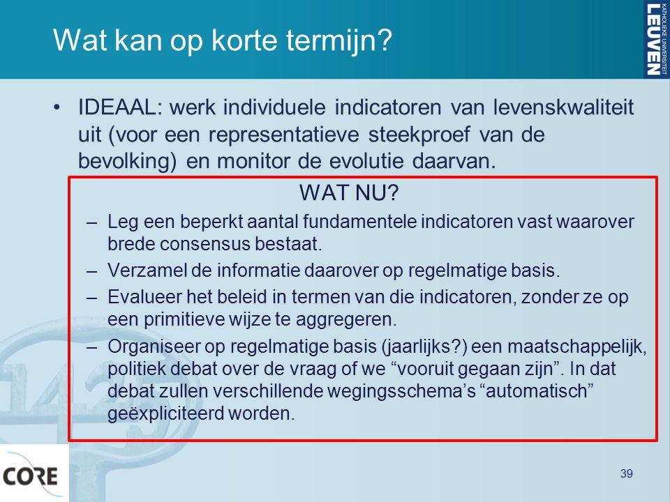 Wat kan op korte termijn? IDEAAL: werk individuele indicatoren van levenskwaliteit uit (voor een representatieve steekproef van de bevolking) en monit