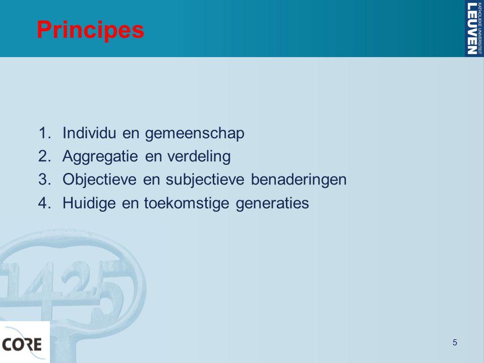 Principes 1.Individu en gemeenschap 2.Aggregatie en verdeling 3.Objectieve en subjectieve benaderingen 4.Huidige en toekomstige generaties 5