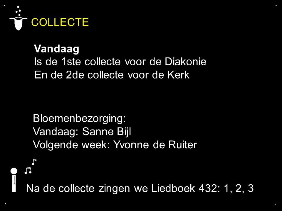 .... COLLECTE Vandaag Is de 1ste collecte voor de Diakonie En de 2de collecte voor de Kerk Bloemenbezorging: Vandaag: Sanne Bijl Volgende week: Yvonne