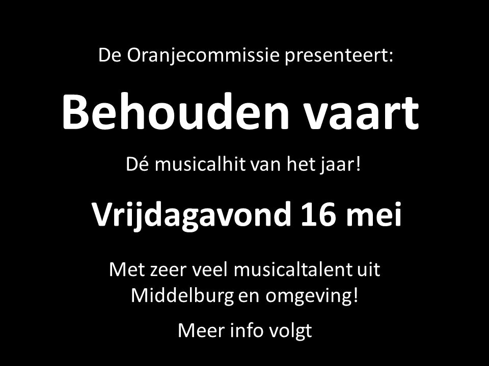 Behouden vaart Vrijdagavond 16 mei De Oranjecommissie presenteert: Dé musicalhit van het jaar.