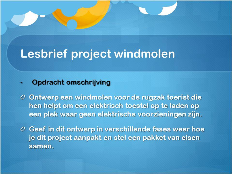 Lesbrief project windmolen -Opdracht omschrijving Ontwerp een windmolen voor de rugzak toerist die hen helpt om een elektrisch toestel op te laden op