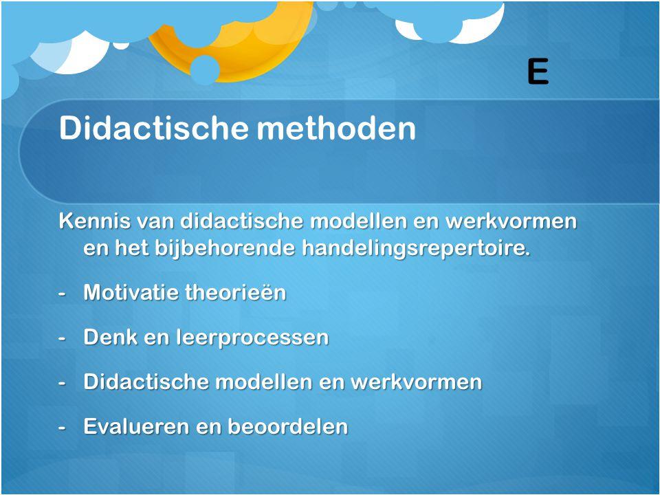 Didactische methoden Kennis van didactische modellen en werkvormen en het bijbehorende handelingsrepertoire. -Motivatie theorieën -Denk en leerprocess