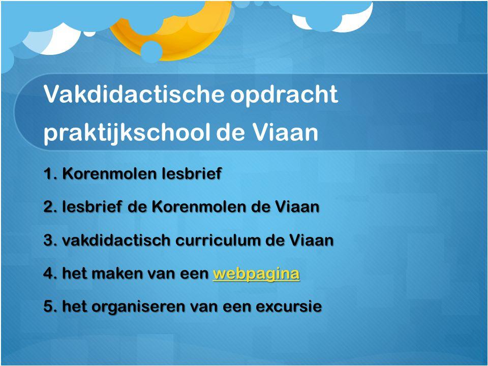 Vakdidactische opdracht praktijkschool de Viaan 1. Korenmolen lesbrief 2. lesbrief de Korenmolen de Viaan 3. vakdidactisch curriculum de Viaan 4. het