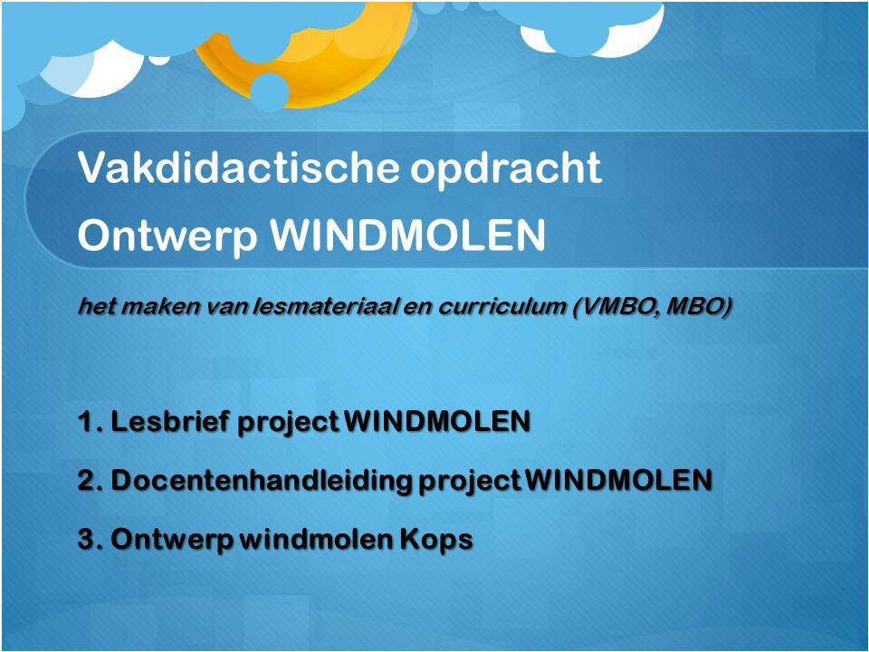 Vakdidactische opdracht Ontwerp WINDMOLEN het maken van lesmateriaal en curriculum (VMBO, MBO) 1. Lesbrief project WINDMOLEN 2. Docentenhandleiding pr
