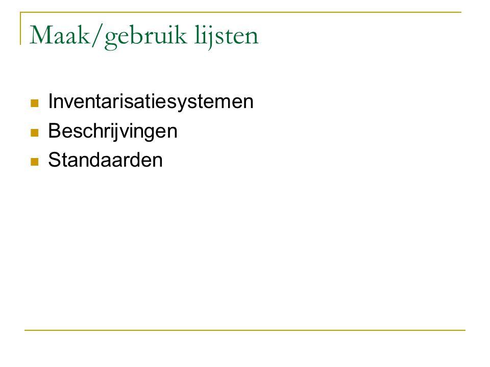 Maak/gebruik lijsten Inventarisatiesystemen Beschrijvingen Standaarden