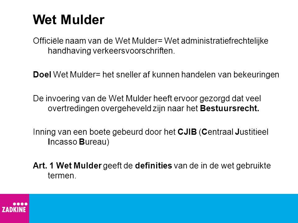 Wet Mulder Officiële naam van de Wet Mulder= Wet administratiefrechtelijke handhaving verkeersvoorschriften. Doel Wet Mulder= het sneller af kunnen ha