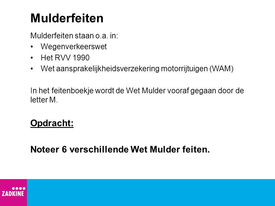 Mulderfeiten Mulderfeiten staan o.a. in: Wegenverkeerswet Het RVV 1990 Wet aansprakelijkheidsverzekering motorrijtuigen (WAM) In het feitenboekje word