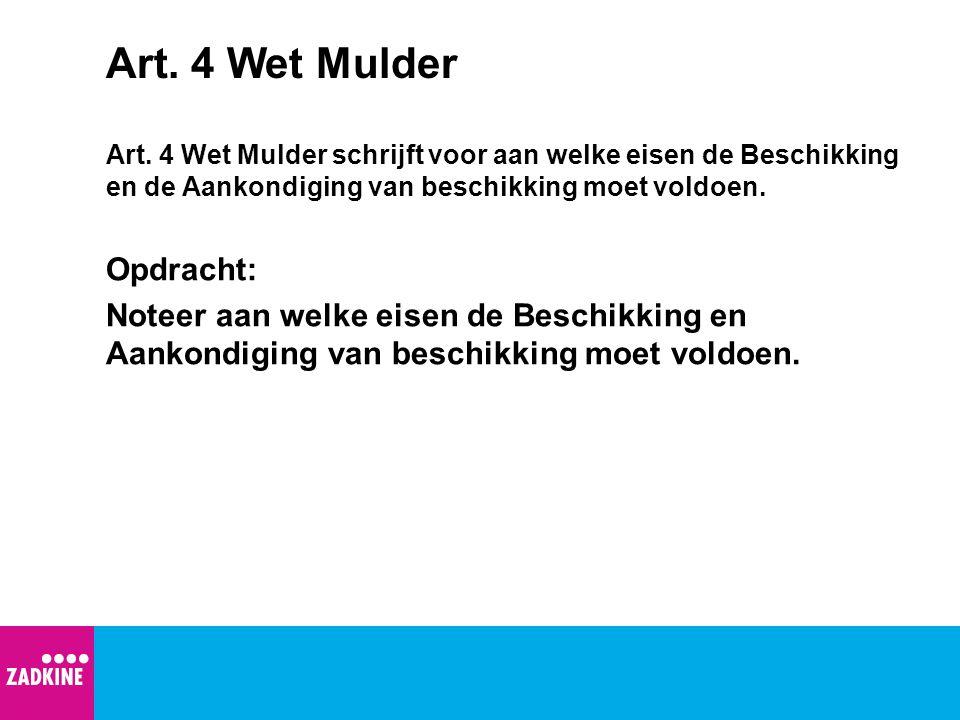 Art. 4 Wet Mulder Art. 4 Wet Mulder schrijft voor aan welke eisen de Beschikking en de Aankondiging van beschikking moet voldoen. Opdracht: Noteer aan