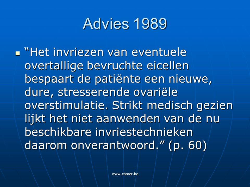 www.cbmer.be Advies 1989 Het invriezen van eventuele overtallige bevruchte eicellen bespaart de patiënte een nieuwe, dure, stresserende ovariële overstimulatie.