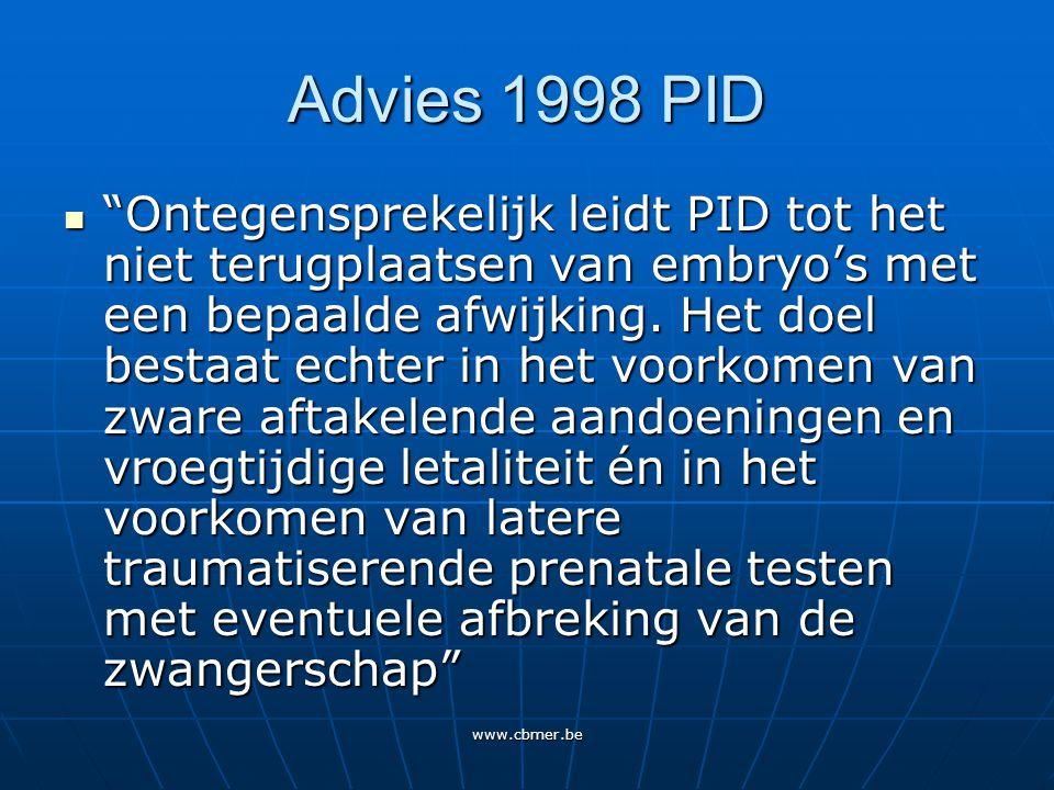 www.cbmer.be Advies 1998 PID Ontegensprekelijk leidt PID tot het niet terugplaatsen van embryo's met een bepaalde afwijking.