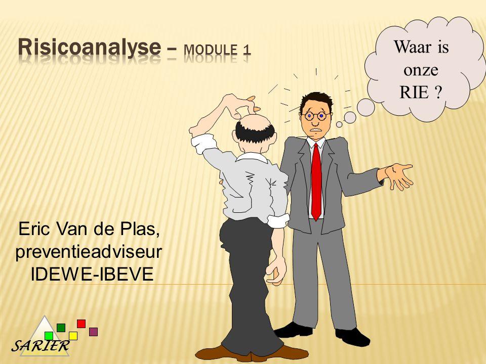 SARIER Eric Van de Plas, preventieadviseur IDEWE-IBEVE Waar is onze RIE ?