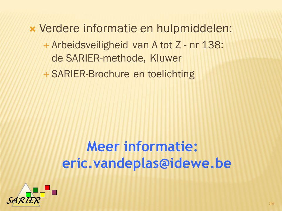 SARIER  Verdere informatie en hulpmiddelen:  Arbeidsveiligheid van A tot Z - nr 138: de SARIER-methode, Kluwer  SARIER-Brochure en toelichting 59 Meer informatie: eric.vandeplas@idewe.be