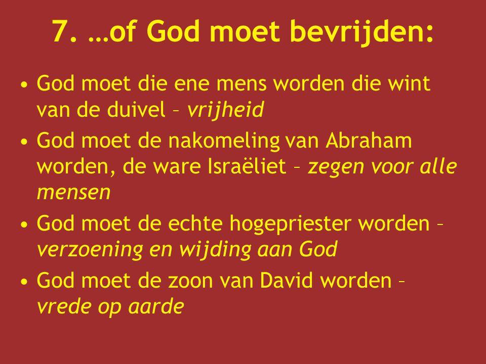 7. …of God moet bevrijden: God moet die ene mens worden die wint van de duivel – vrijheid God moet de nakomeling van Abraham worden, de ware Israëliet
