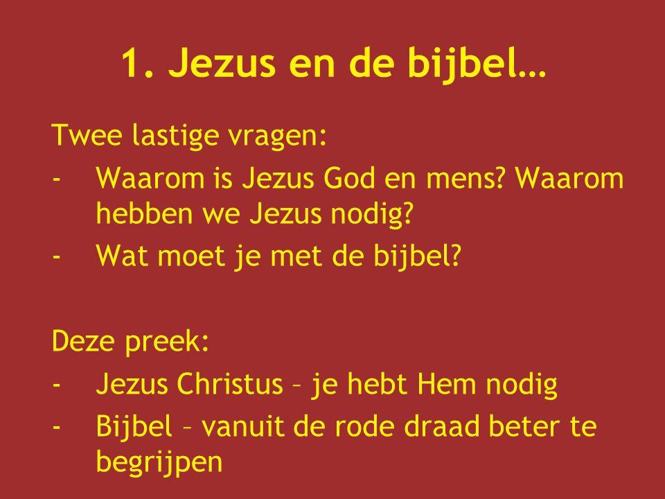1. Jezus en de bijbel… Twee lastige vragen: -Waarom is Jezus God en mens? Waarom hebben we Jezus nodig? -Wat moet je met de bijbel? Deze preek: -Jezus