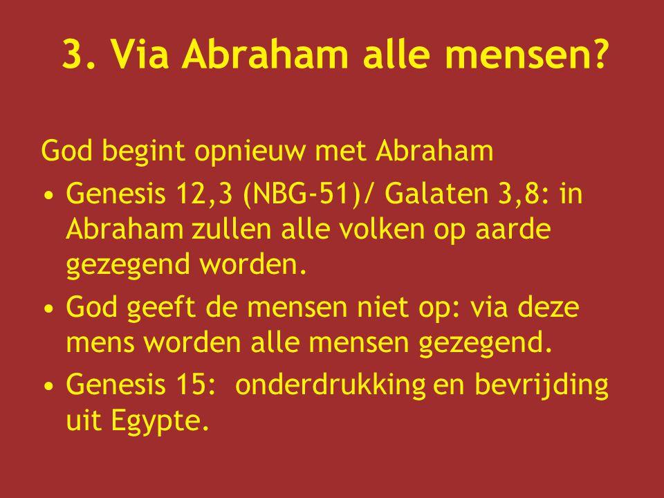 God begint opnieuw met Abraham Genesis 12,3 (NBG-51)/ Galaten 3,8: in Abraham zullen alle volken op aarde gezegend worden. God geeft de mensen niet op