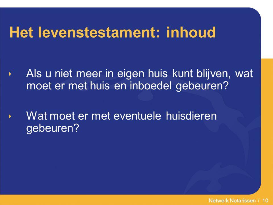 Netwerk Notarissen / 10 Het levenstestament: inhoud  Als u niet meer in eigen huis kunt blijven, wat moet er met huis en inboedel gebeuren.