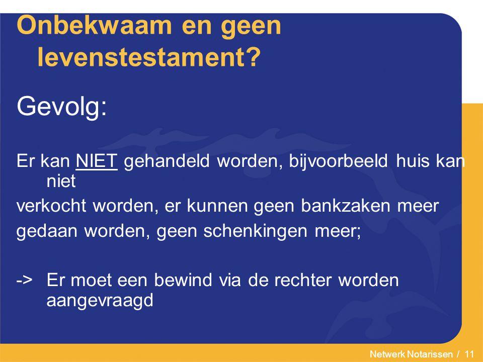 Netwerk Notarissen / 11 Onbekwaam en geen levenstestament.