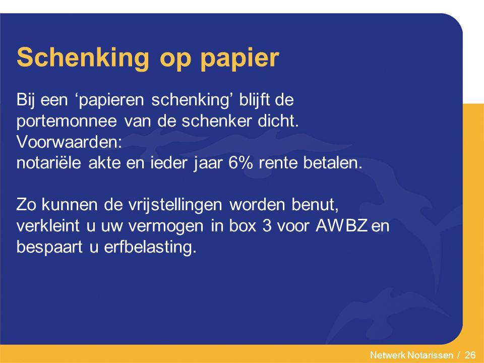 Netwerk Notarissen / 26 Schenking op papier Bij een 'papieren schenking' blijft de portemonnee van de schenker dicht.