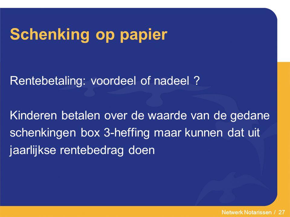 Netwerk Notarissen / 27 Schenking op papier Rentebetaling: voordeel of nadeel .