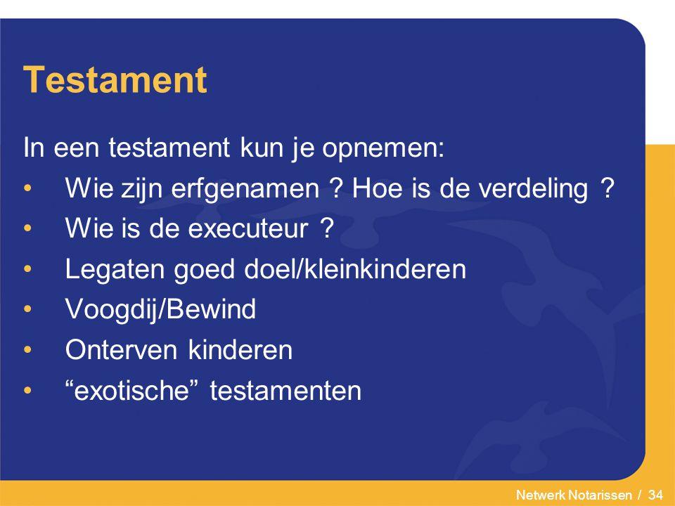 Netwerk Notarissen / 34 Testament In een testament kun je opnemen: Wie zijn erfgenamen .