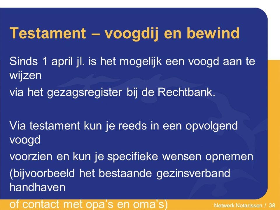 Netwerk Notarissen / 38 Testament – voogdij en bewind Sinds 1 april jl.