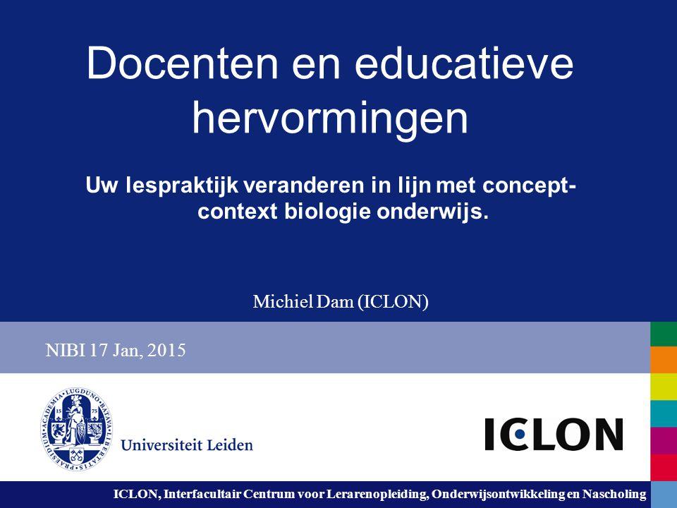 ICLON, Interfacultair Centrum voor Lerarenopleiding, Onderwijsontwikkeling en Nascholing Docenten en educatieve hervormingen Uw lespraktijk veranderen