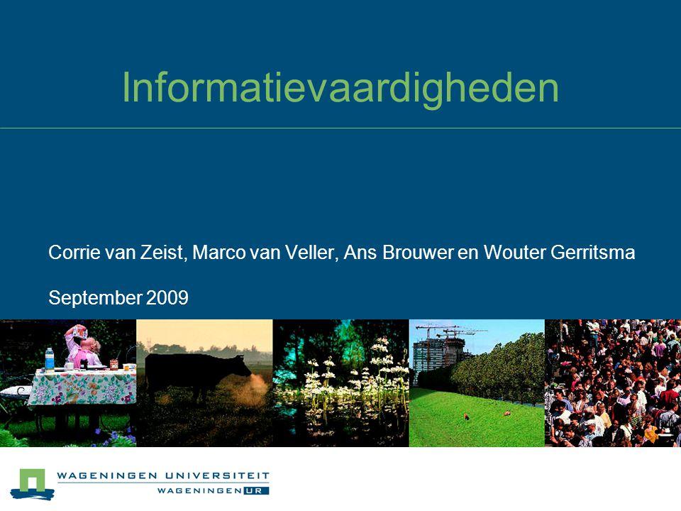 Informatievaardigheden Corrie van Zeist, Marco van Veller, Ans Brouwer en Wouter Gerritsma September 2009