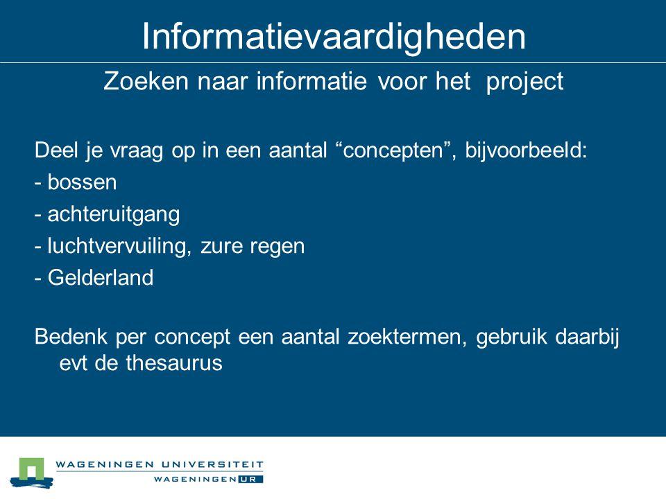 """Informatievaardigheden Zoeken naar informatie voor het project Deel je vraag op in een aantal """"concepten"""", bijvoorbeeld: - bossen - achteruitgang - lu"""
