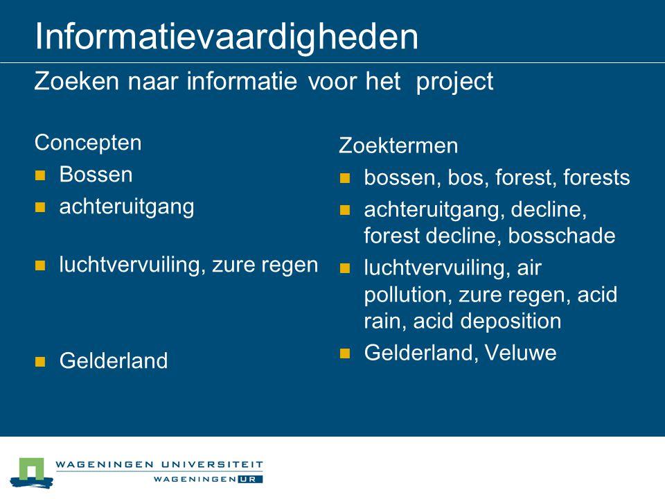 Informatievaardigheden Zoeken naar informatie voor het project Concepten Bossen achteruitgang luchtvervuiling, zure regen Gelderland Zoektermen bossen