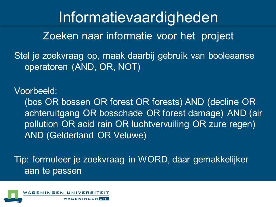 Informatievaardigheden Zoeken naar informatie voor het project Stel je zoekvraag op, maak daarbij gebruik van booleaanse operatoren (AND, OR, NOT) Voo