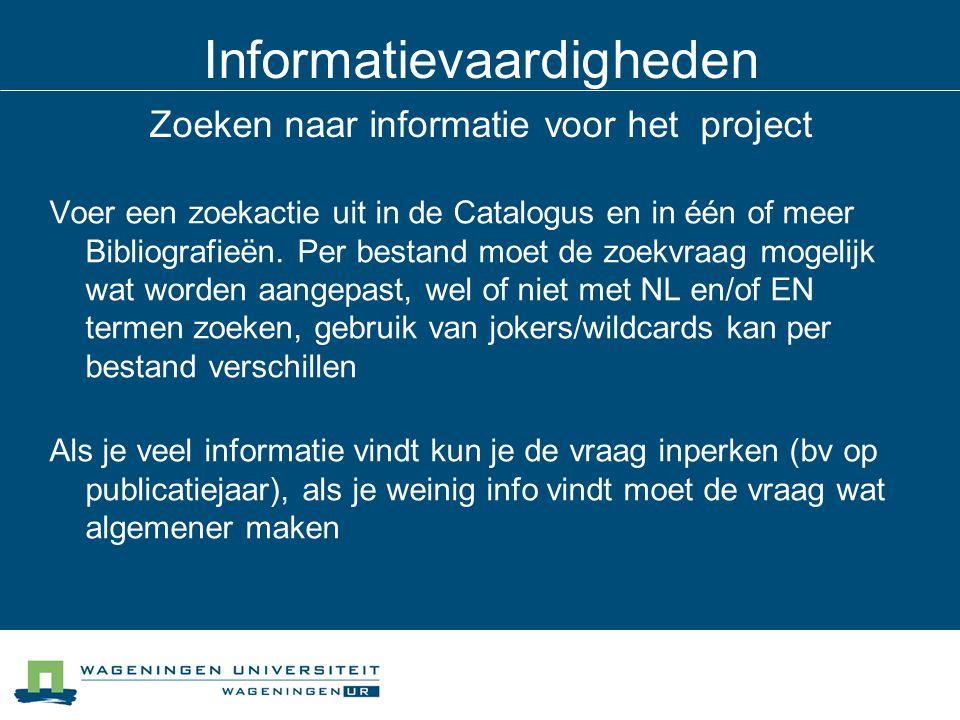 Informatievaardigheden Zoeken naar informatie voor het project Voer een zoekactie uit in de Catalogus en in één of meer Bibliografieën. Per bestand mo