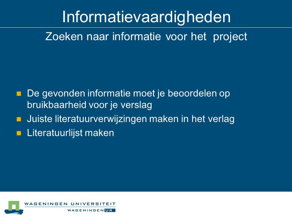 Informatievaardigheden Zoeken naar informatie voor het project De gevonden informatie moet je beoordelen op bruikbaarheid voor je verslag Juiste liter