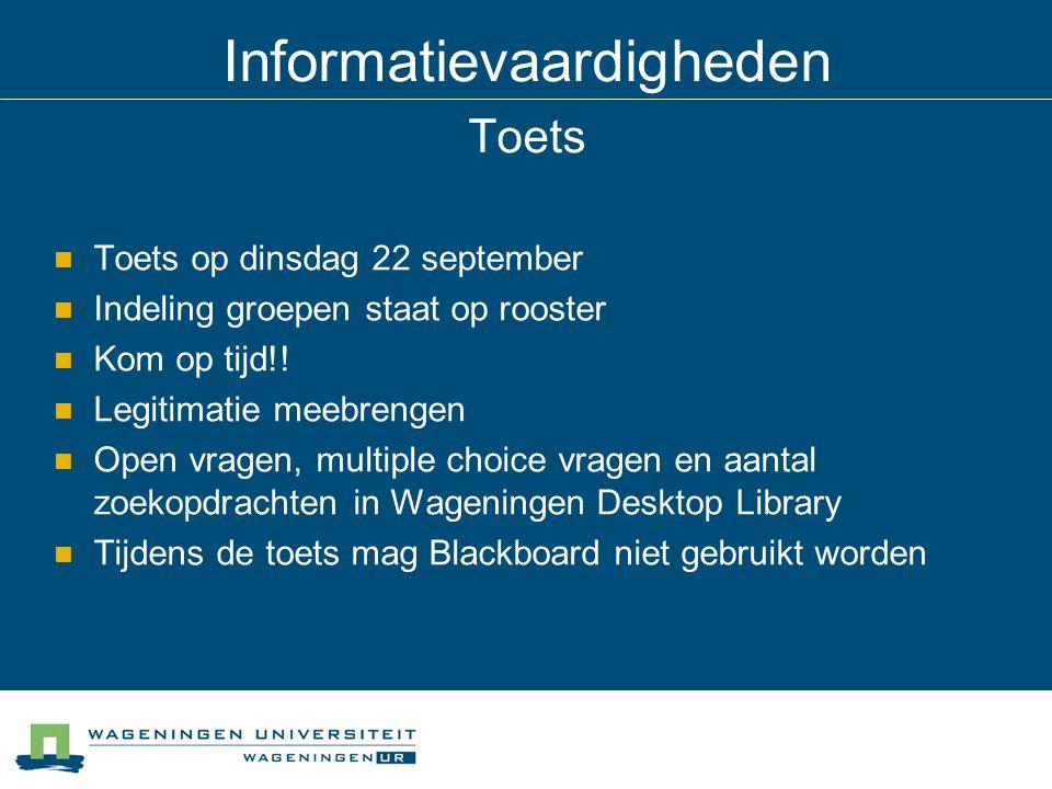 Informatievaardigheden Toets Toets op dinsdag 22 september Indeling groepen staat op rooster Kom op tijd!! Legitimatie meebrengen Open vragen, multipl