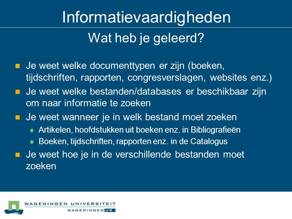 Informatievaardigheden Wat heb je geleerd? Je weet welke documenttypen er zijn (boeken, tijdschriften, rapporten, congresverslagen, websites enz.) Je