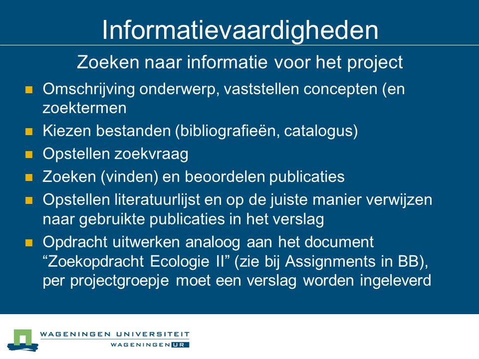 Informatievaardigheden Zoeken naar informatie voor het project Omschrijving onderwerp, vaststellen concepten (en zoektermen Kiezen bestanden (bibliogr