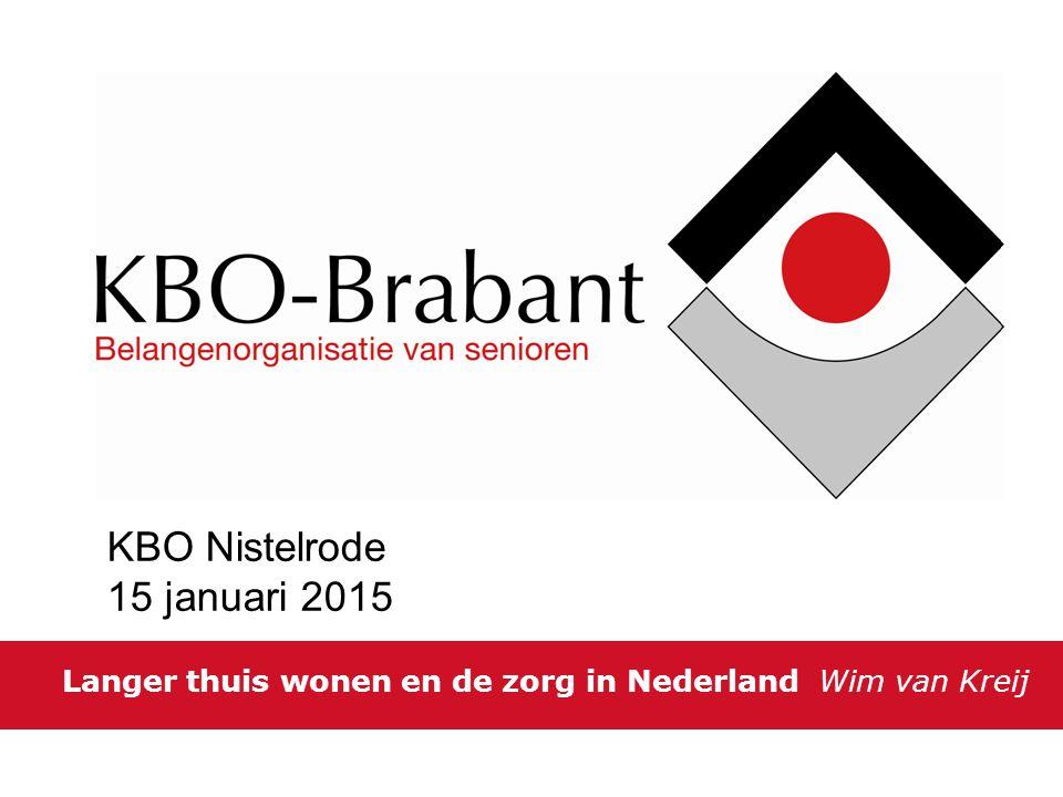 Langer thuis wonen en de zorg in Nederland Wim van Kreij KBO Nistelrode 15 januari 2015
