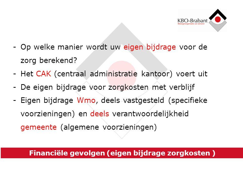 Financiële gevolgen Tegemoetkomingen / compensatieregelingen verdwijnen Zorgtoeslag verlaagt Afslanken (Wmo) pakket hulpmiddelen Beperking fiscale mog