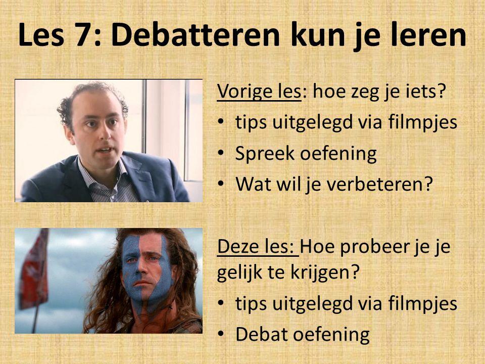 Les 7: Debatteren kun je leren Vorige les: hoe zeg je iets? tips uitgelegd via filmpjes Spreek oefening Wat wil je verbeteren? Deze les: Hoe probeer j