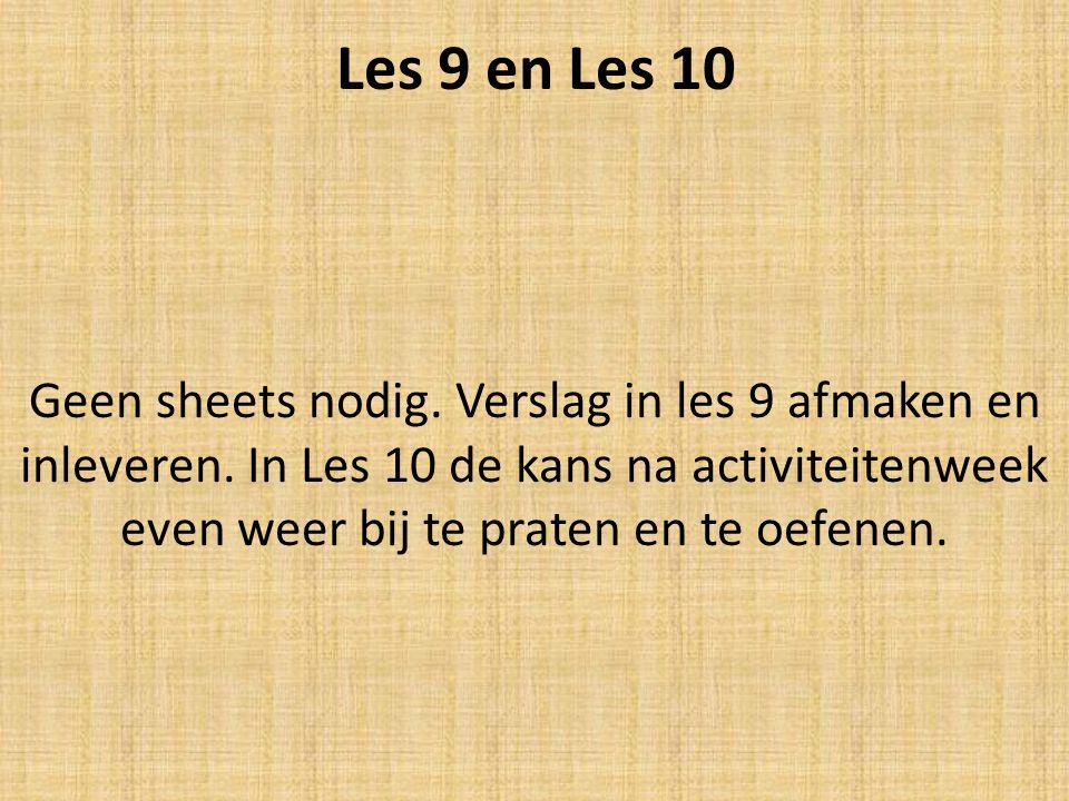 Les 9 en Les 10 Geen sheets nodig. Verslag in les 9 afmaken en inleveren. In Les 10 de kans na activiteitenweek even weer bij te praten en te oefenen.