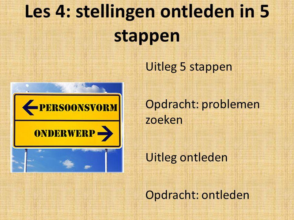 Les 4: stellingen ontleden in 5 stappen Uitleg 5 stappen Opdracht: problemen zoeken Uitleg ontleden Opdracht: ontleden
