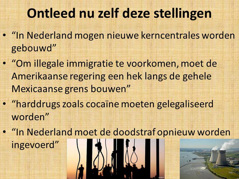 """Ontleed nu zelf deze stellingen """"In Nederland mogen nieuwe kerncentrales worden gebouwd"""" """"Om illegale immigratie te voorkomen, moet de Amerikaanse reg"""