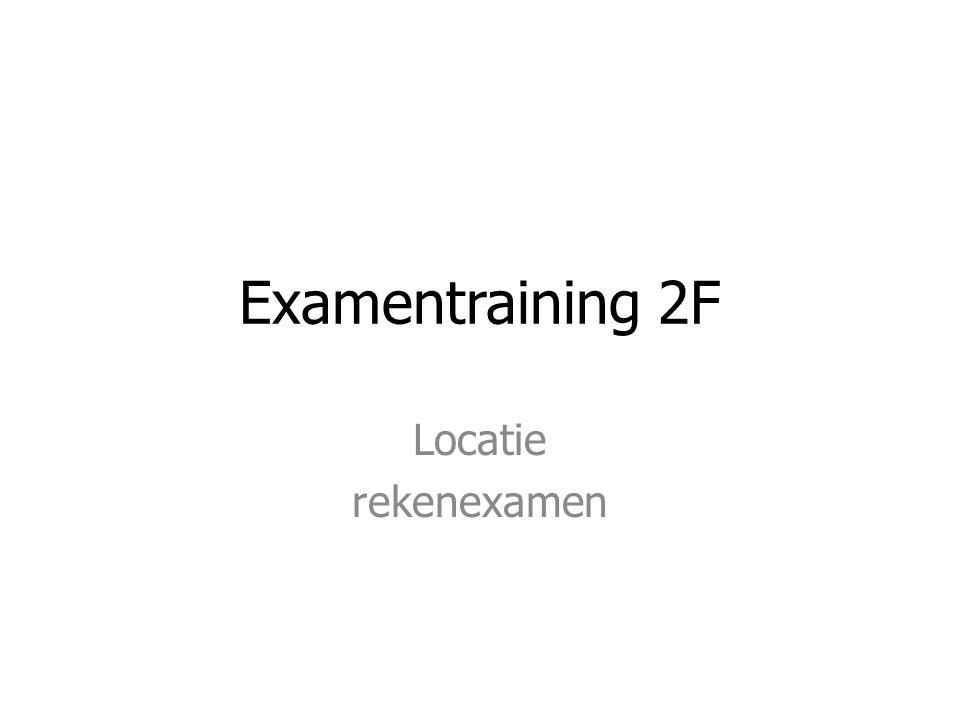 Examentraining 2F Locatie rekenexamen