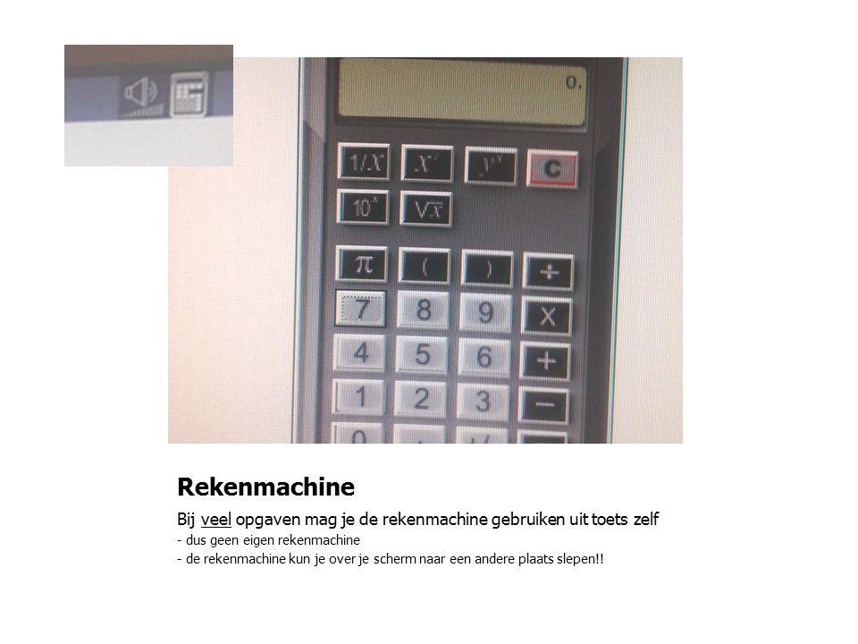 Rekenmachine Bij veel opgaven mag je de rekenmachine gebruiken uit toets zelf - dus geen eigen rekenmachine - de rekenmachine kun je over je scherm naar een andere plaats slepen!!