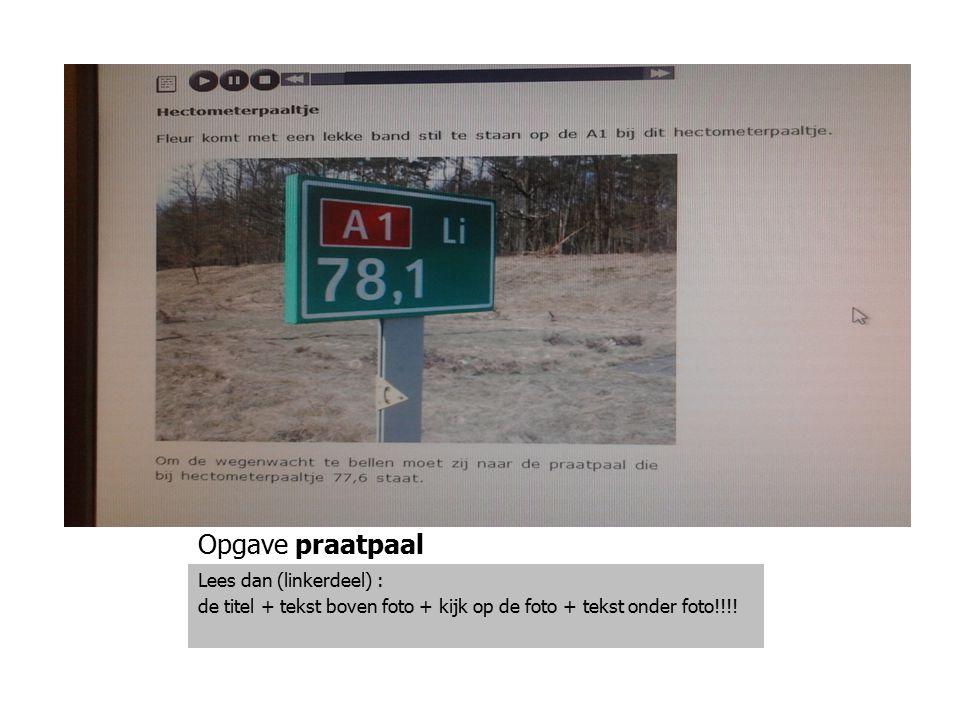 Opgave praatpaal Lees dan (linkerdeel) : de titel + tekst boven foto + kijk op de foto + tekst onder foto!!!!