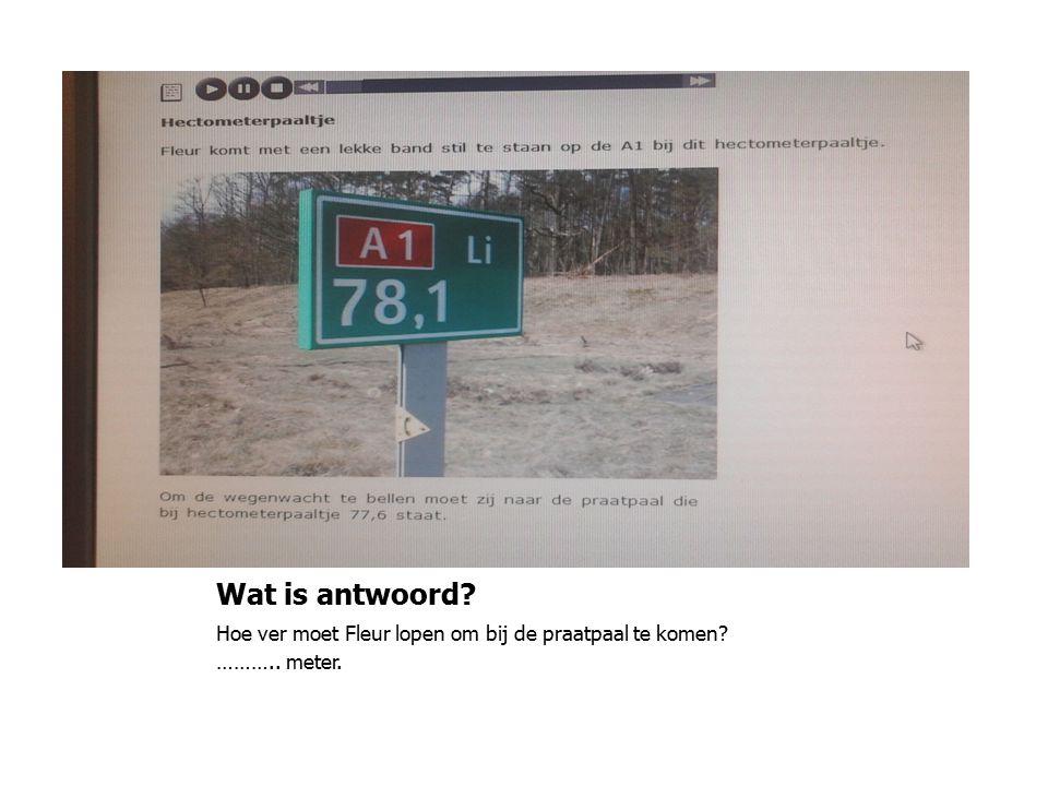 Wat is antwoord? Hoe ver moet Fleur lopen om bij de praatpaal te komen? ……….. meter.