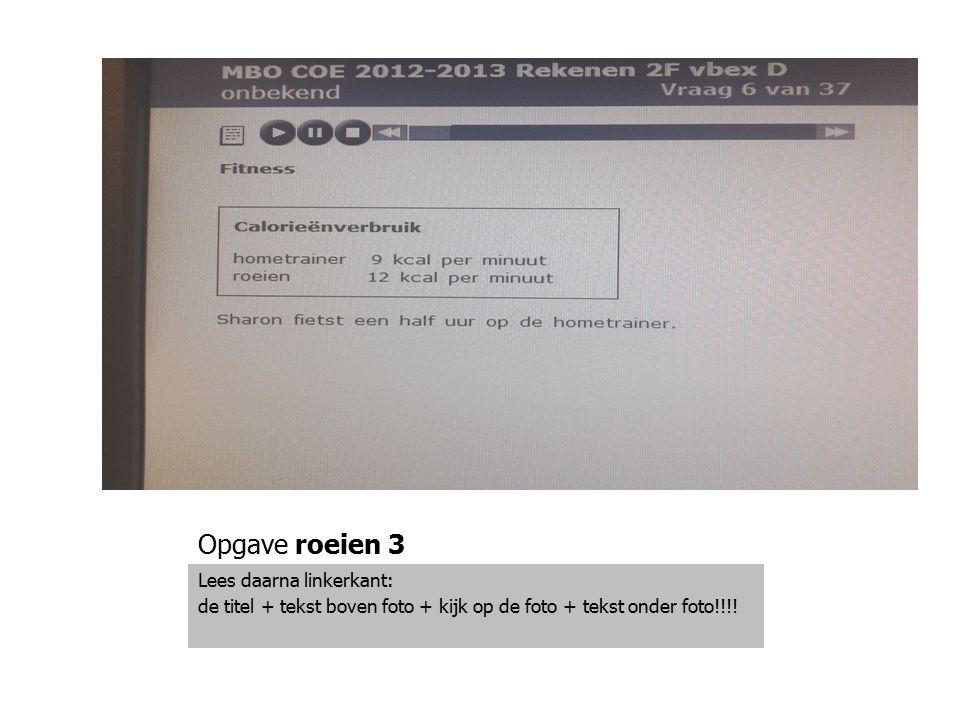 Opgave roeien 3 Lees daarna linkerkant: de titel + tekst boven foto + kijk op de foto + tekst onder foto!!!!