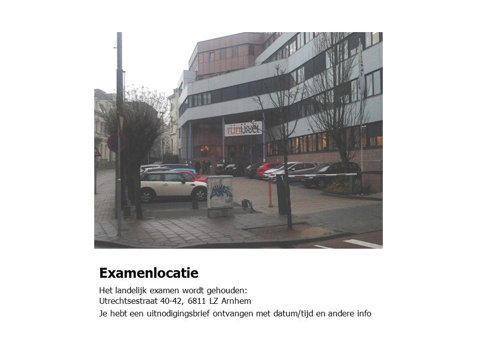 Examenlocatie Het landelijk examen wordt gehouden: Utrechtsestraat 40-42, 6811 LZ Arnhem Je hebt een uitnodigingsbrief ontvangen met datum/tijd en andere info
